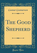 The Good Shepherd (Classic Reprint)