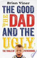 The Good, The Dad and the Ugly