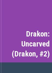 Drakon: Uncarved (Drakon, #2)