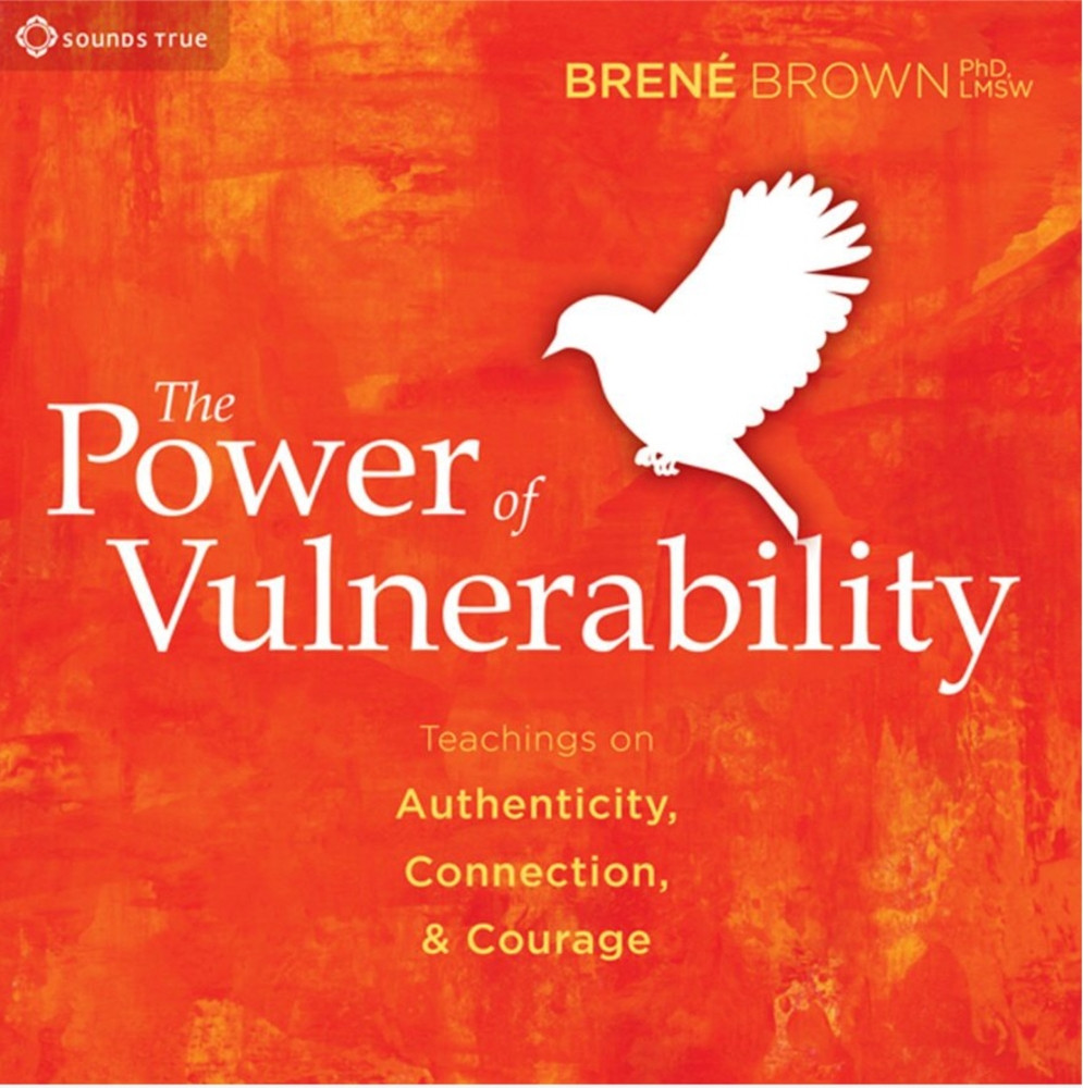The Power of Vulnerability: Teachings of Authenticity, Connections and Courage