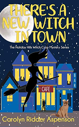 There's a New Witch in Town: A Holiday Hills Witch Cozy Mystery (The Holiday Hills Witch Cozy Mystery Book 1)