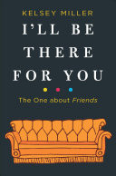 I'll Be There for You: the One about Friends