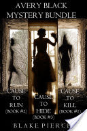 Avery Black Mystery Bundle: Cause to Kill (#1), Cause to Run (#2), and Cause to Hide (#3)