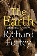 Earth: An Intimate History. Richard Fortey (Revised)