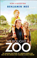 We Bought a Zoo the Amazing True Story of a Broken-Down Zoo, and the 200 Animals That Changed a Family Forever