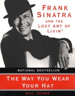 Way You Wear Your Hat: Frank Sinatra and the Lost Art of Livin'