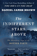 Indifferent Stars Above: The Harrowing Saga of the Donner Party