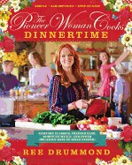 Pioneer Woman Cooks: Dinnertime: Comfort Classics, Freezer Food, 16-Minute Meals, and Other Delicious Ways to Solve Supper!