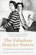 Fabulous Bouvier Sisters: The Tragic and Glamorous Lives of Jackie and Lee