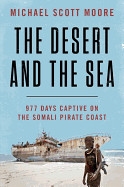 Desert and the Sea: 977 Days Captive on the Somali Pirate Coast