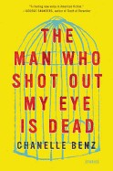 Man Who Shot Out My Eye Is Dead: Stories