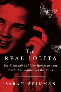 Real Lolita: The Kidnapping of Sally Horner and the Novel That Scandalized the World