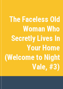 The Faceless Old Woman Who Secretly Lives In Your Home (Welcome to Night Vale, #3)