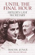 Until the Final Hour: Hitler's Last Secretary