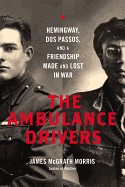 Ambulance Drivers: Hemingway, DOS Passos, and a Friendship Made and Lost in War