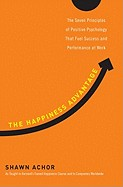 Happiness Advantage: The Seven Principles of Positive Psychology That Fuel Success and Performance at Work