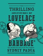 Thrilling Adventures of Lovelace and Babbage: The (Mostly) True Story of the First Computer