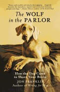 Wolf in the Parlor: How the Dog Came to Share Your Brain