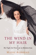Wind in My Hair: My Fight for Freedom in Modern Iran