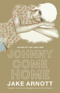 Johnny Come Home. Jake Arnott (Revised)