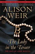 Lady in the Tower: The Fall of Anne Boleyn