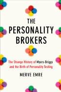 Personality Brokers: The Strange History of Myers-Briggs and the Birth of Personality Testing