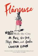 Fl�neuse: Women Walk the City in Paris, New York, Tokyo, Venice, and London