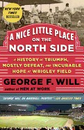 Nice Little Place on the North Side: A History of Triumph, Mostly Defeat, and Incurable Hope at Wrigley Field