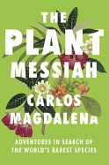 Plant Messiah: Adventures in Search of the World's Rarest Species