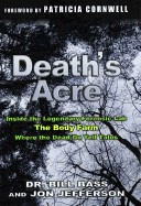 Death's Acre: Inside the Body Farm, the Legendary Forensic Lab
