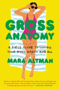 Gross Anatomy: A Field Guide to Loving Your Body, Warts and All