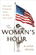 Woman's Hour: The Last Furious Fight to Win the Vote