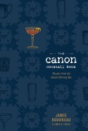 Canon Cocktail Book: Recipes from the Award-Winning Bar