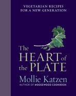 Heart of the Plate: Vegetarian Recipes for a New Generation