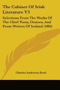 Cabinet of Irish Literature V3: Selections from the Works of the Chief Poets, Orators, and Prose Writers of Ireland (1884)