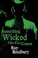 Something Wicked This Way Comes. Ray Bradbury