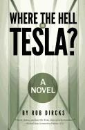 Where the Hell Is Tesla? a Novel