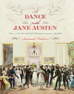 Dance with Jane Austen: How a Novelist and Her Characters Went to the Ball