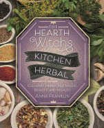 Hearth Witch's Kitchen Herbal: Culinary Herbs for Magic, Beauty, and Health