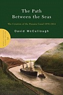 Path Between the Seas: The Creation of the Panama Canal 1870-1914