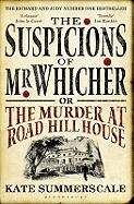 Suspicions of MR Whicher, Or, the Murder at Road Hill House. Kate Summerscale
