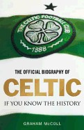 Official Biography of Celtic: If You Know the History. Graham McColl