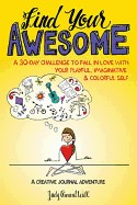 Find Your Awesome: A 30-Day Challenge to Fall in Love with Your Playful, Imaginative & Colorful Self