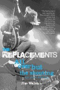 Replacements: All Over But the Shouting: An Oral History