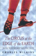 Circus at the Edge of the Earth: Travels with the Great Wallenda Circus