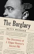 Burglary: The Discovery of J. Edgar Hoover's Secret FBI
