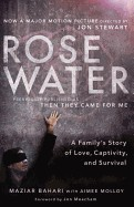 Rosewater: A Family's Story of Love, Captivity, and Survival