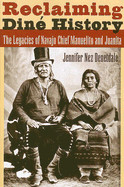 Reclaiming Din� History: The Legacies of Navajo Chief Manuelito and Juanita