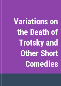 Variations on the Death of Trotsky and Other Short Comedies