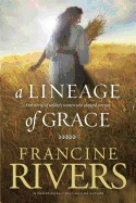 Lineage of Grace: Five Stories of Unlikely Women Who Changed Eternity